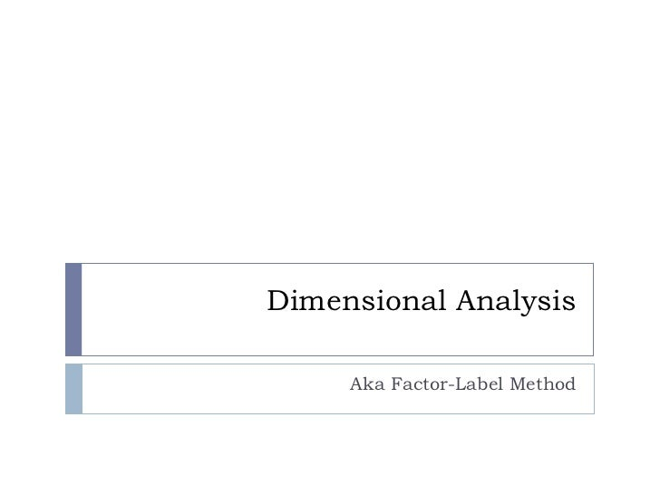 Dimensional Analysis Aka Factor-Label Method