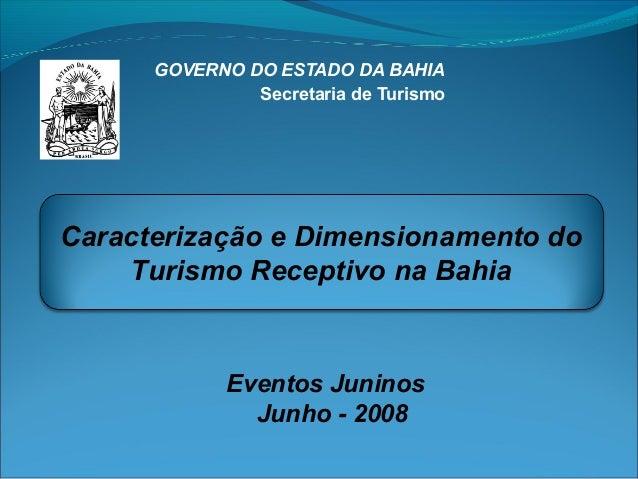 GOVERNO DO ESTADO DA BAHIA Secretaria de Turismo  Caracterização e Dimensionamento do Turismo Receptivo na Bahia  Eventos ...