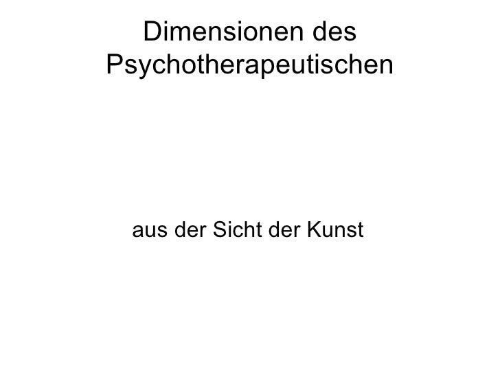 Dimensionen des Psychotherapeutischen aus der Sicht der Kunst