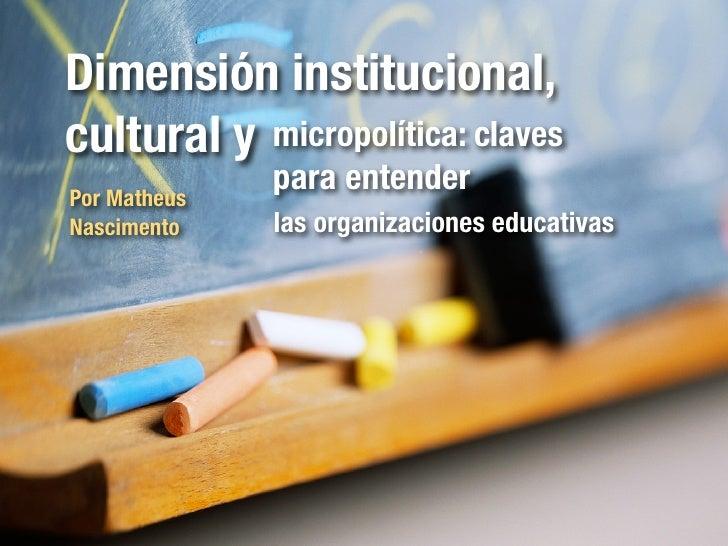 Dimensión Institucional Cultural y Micropolítica de Organizaciones educativas