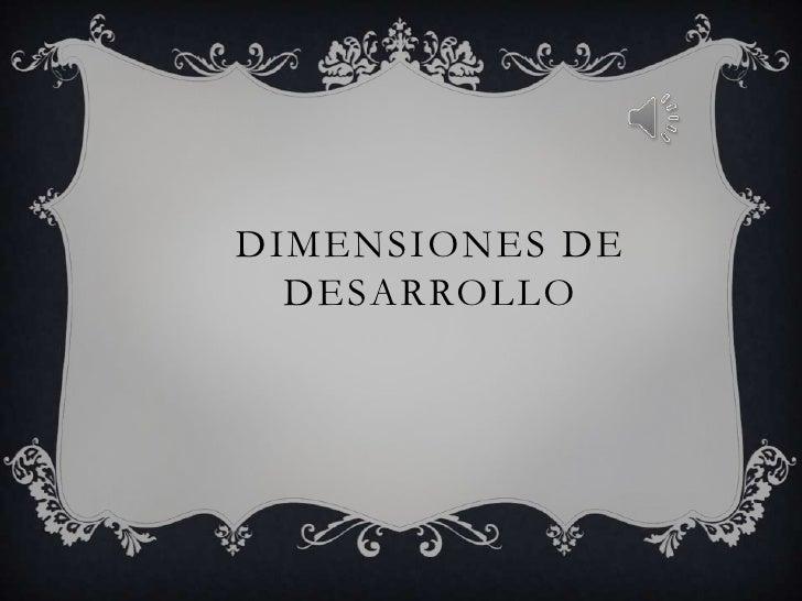 DIMENSIONES DE  DESARROLLO