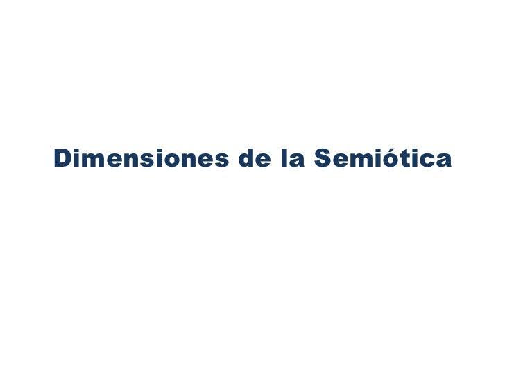 Dimensiones de la Semiótica