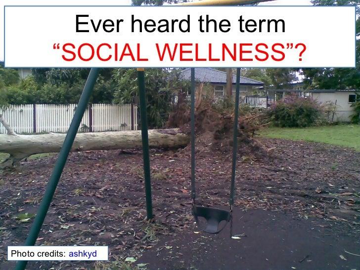 "Ever heard the term          ""SOCIAL WELLNESS""?Photo credits: ashkyd"