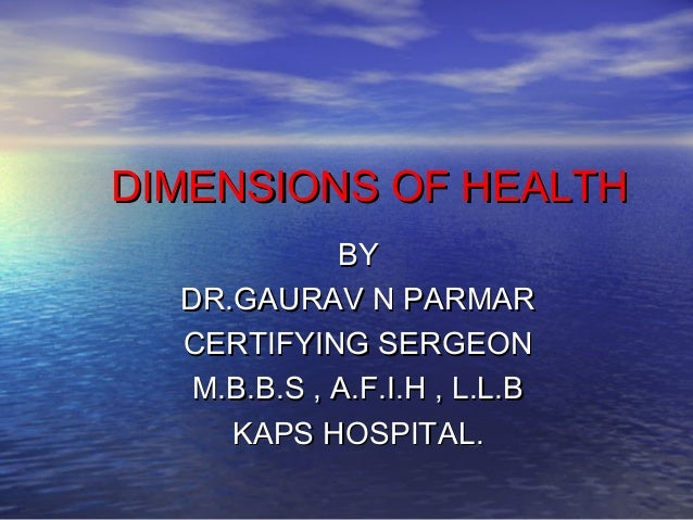 DIMENSIONS OF HEALTHDIMENSIONS OF HEALTH BYBY DR.GAURAV N PARMARDR.GAURAV N PARMAR CERTIFYING SERGEONCERTIFYING SERGEON M....