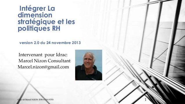 Intégrer La dimension stratégique et les politiques RH version 2.0 du 24 novembre 2013 Intervenant pour Idrac: Marcel Nizo...