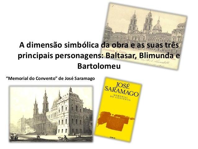 """A dimensão simbólica da obra e as suas três principais personagens: Baltasar, Blimunda e Bartolomeu """"Memorial do Convento""""..."""