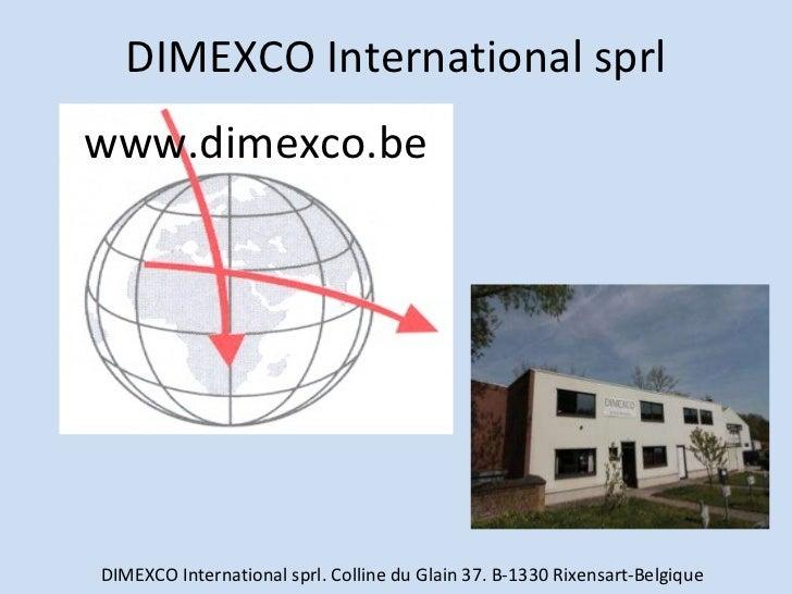 DIMEXCO International sprl www.dimexco.be DIMEXCO International sprl. Colline du Glain 37. B-1330 Rixensart-Belgique
