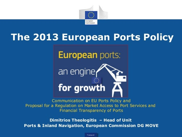 TransportTransport The 2013 European Ports Policy Communication on EU Ports Policy and Proposal for a Regulation on Market...