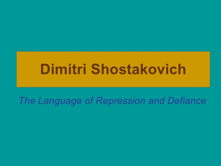 Dimitri Shostakovich The Language of Repression and Defiance