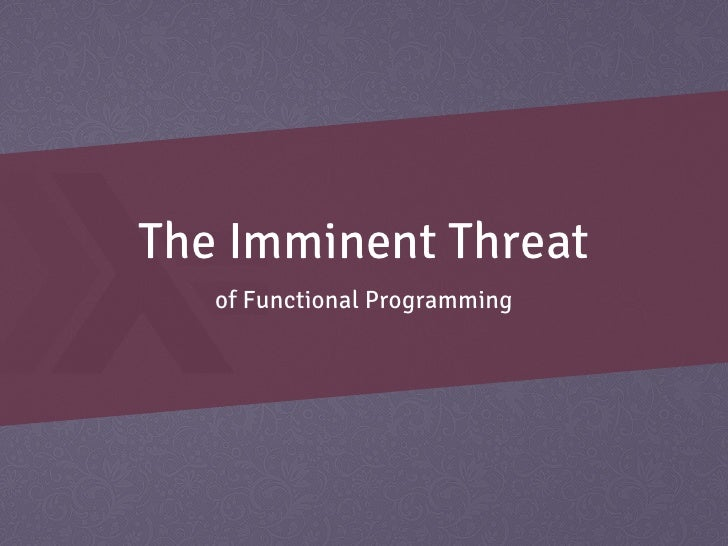 Dimitry Solovyov - The imminent threat of functional programming