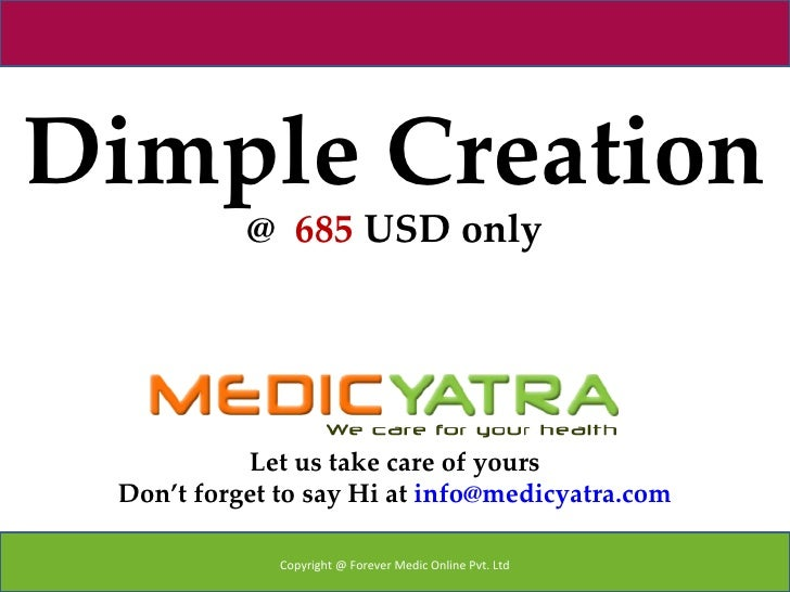 Dimple Creation           @ 685 USD only           Let us take care of yours Don't forget to say Hi at info@medicyatra.com...
