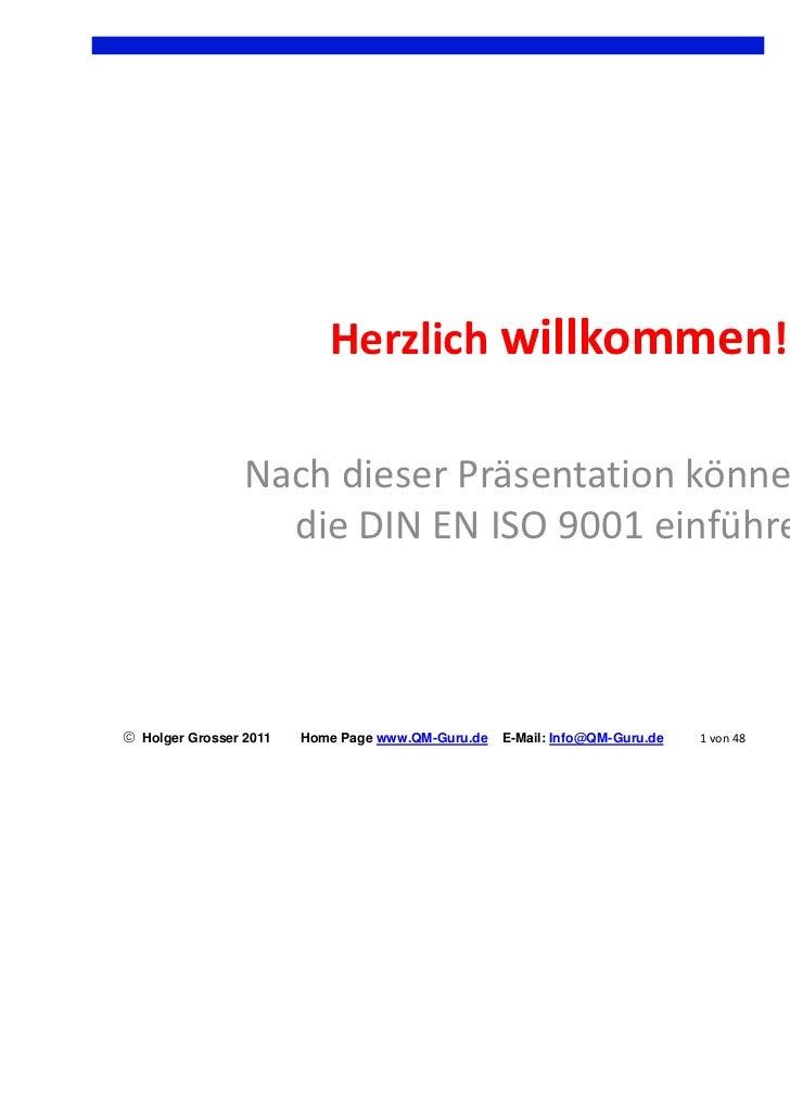 Herzlich willkommen!                 Nach dieser Präsentation können Sie                   die DIN EN ISO 9001 einführen ...