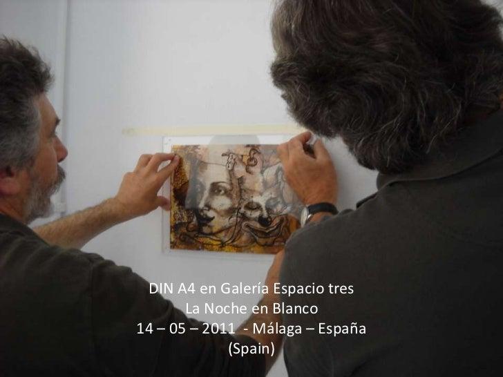 DIN A4 en Galería Espacio tres<br />La Noche en Blanco<br />14 – 05 – 2011  - Málaga – España (Spain)<br />