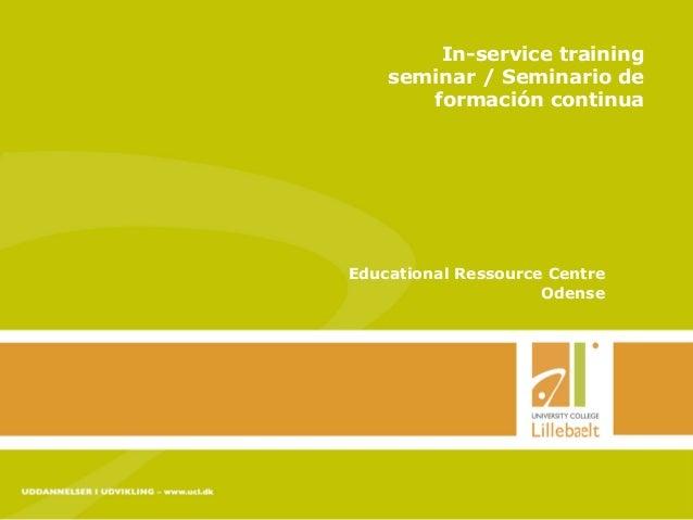 In-service trainingseminar / Seminario deformación continuaEducational Ressource CentreOdense