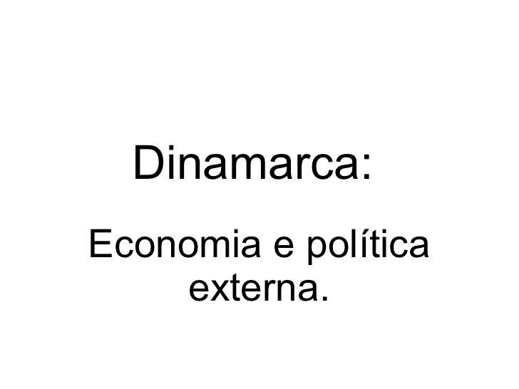 Dinamarca:Economia e política    externa.
