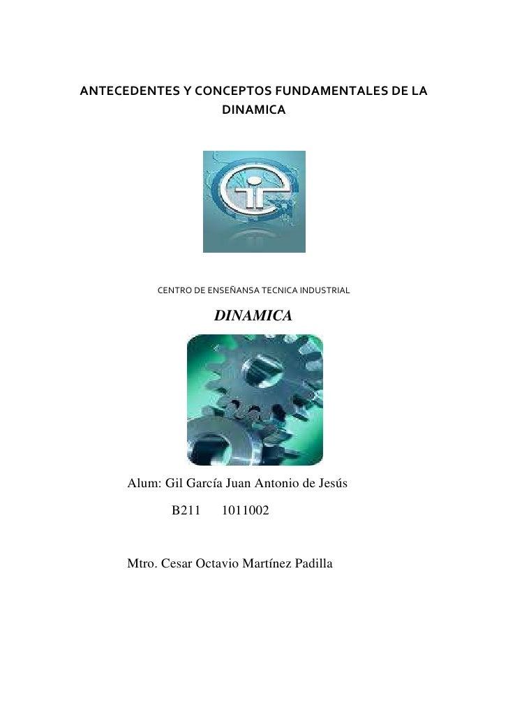 ANTECEDENTES Y CONCEPTOS FUNDAMENTALES DE LA DINAMICA <br />CENTRO DE ENSEÑANSA TECNICA INDUSTRIAL <br />DINAMICA<br />   ...