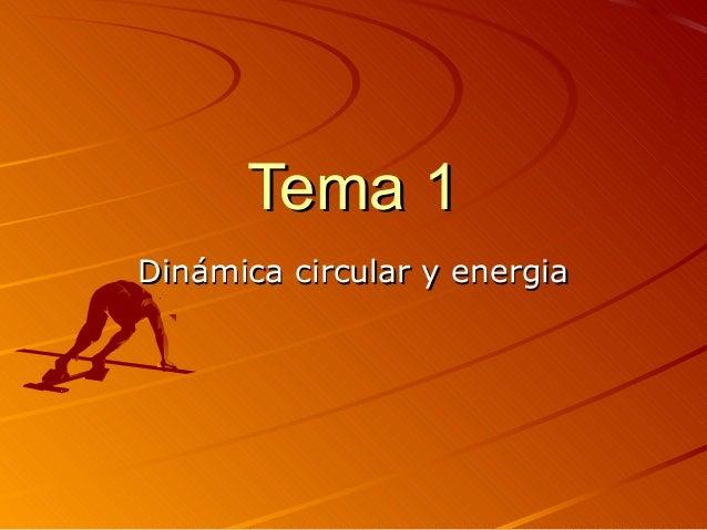 Tema 1Tema 1 Dinámica circular y energiaDinámica circular y energia