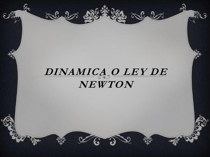 DINAMICA O LEY DE    NEWTON