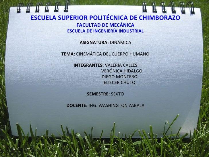 ESCUELA SUPERIOR POLITÉCNICA DE CHIMBORAZO FACULTAD DE MECÁNICA ESCUELA DE INGENIERÍA INDUSTRIAL ASIGNATURA:  DINÁMICA TEM...