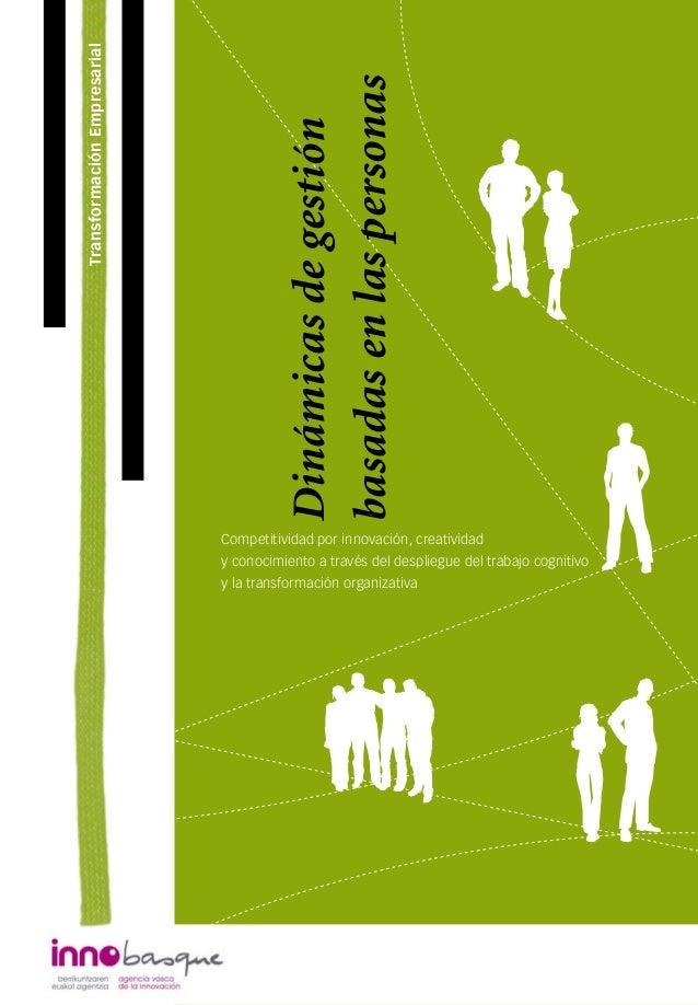 TransformaciónEmpresarial Dinámicasdegestión basadasenlaspersonas Competitividad por innovación, creatividad y conocimient...