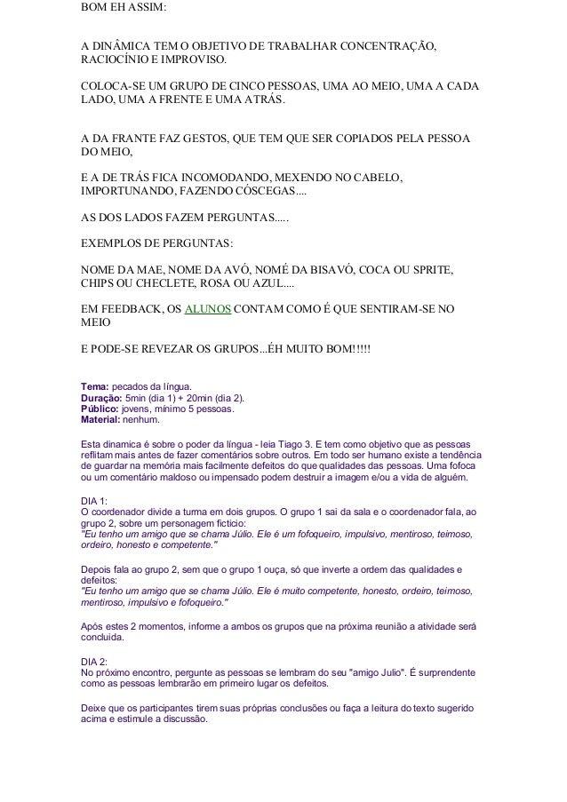BOM EH ASSIM: A DINÂMICA TEM O OBJETIVO DE TRABALHAR CONCENTRAÇÃO, RACIOCÍNIO E IMPROVISO. COLOCA-SE UM GRUPO DE CINCO PES...