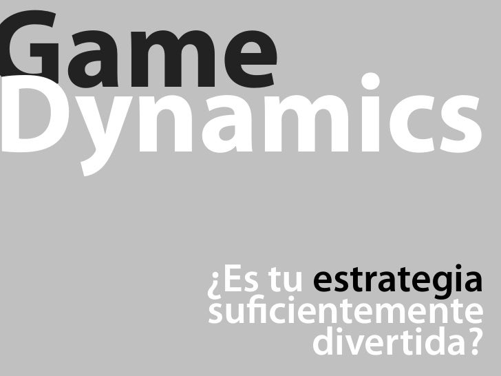 GameDynamics   ¿Es tu estrategia   su cientemente          divertida?