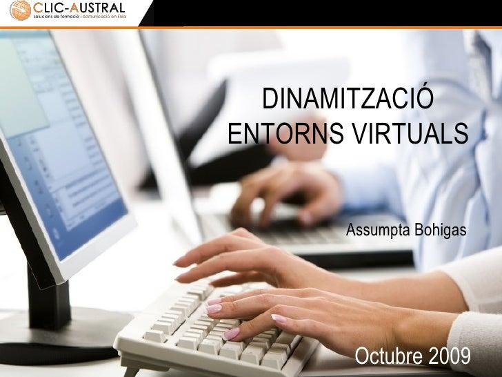 Octubre 2009 DINAMITZACIÓ ENTORNS VIRTUALS Assumpta Bohigas