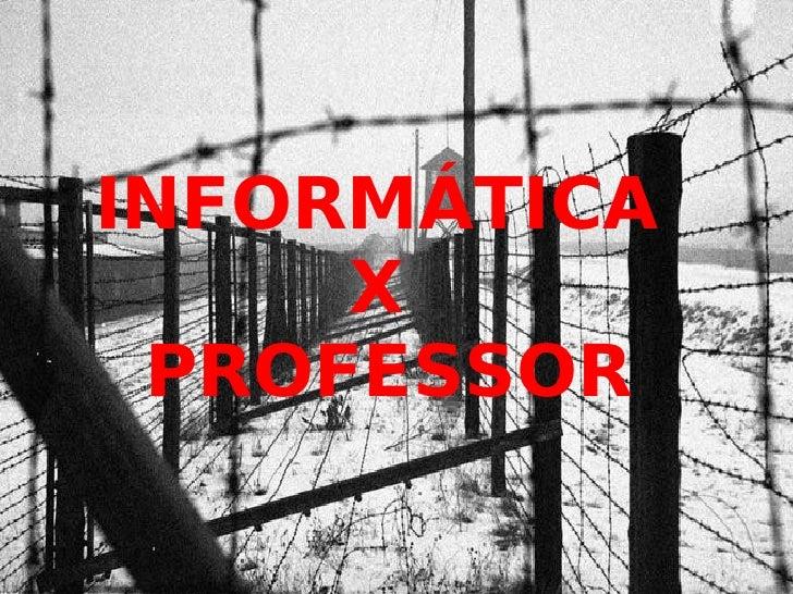 INFORMÁTICA  X  PROFESSOR