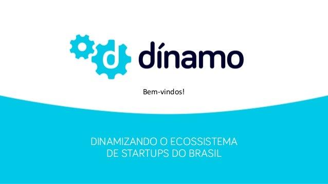 DINAMIZANDO O ECOSSISTEMA DE STARTUPS DO BRASIL Bem$vindos!