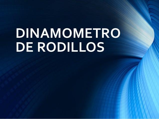 DINAMOMETRODE RODILLOS