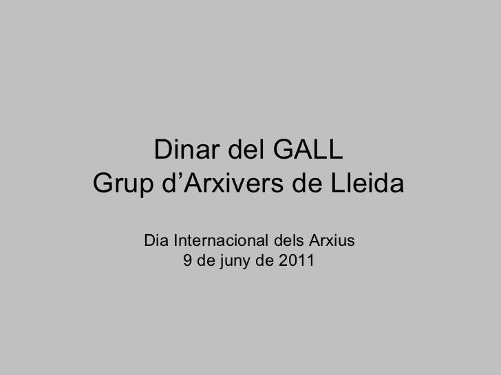 Dinar del GALL Grup d'Arxivers de Lleida Dia Internacional dels Arxius 9 de juny de 2011