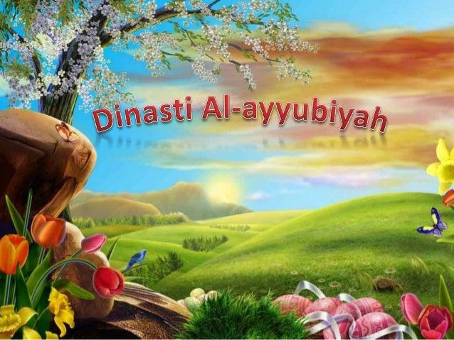 berdirinya dinasti ayyubiyah  Dinasti ayyubiyah didirikan olehsalahuddin al ayyubi pada 569 H/1174 MNama dinasti ini diamb...