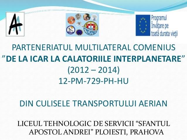 """PARTENERIATUL MULTILATERAL COMENIUS """"DE LA ICAR LA CALATORIILE INTERPLANETARE"""" (2012 – 2014) 12-PM-729-PH-HU DIN CULISELE ..."""