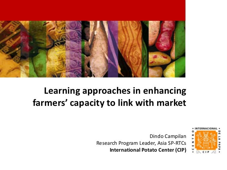 Learning approaches in enhancingfarmers' capacity to link with market                                     Dindo Campilan  ...