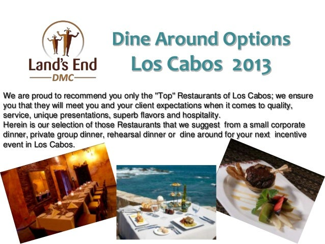 We are proud to recommend you only the Top Restaurants of Los Cabos; we ensureyou that they will meet you and your client ...