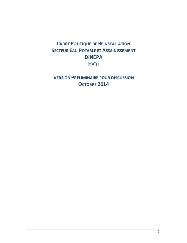 1 CADRE POLITIQUE DE REINSTALLATION SECTEUR EAU POTABLE ET ASSAINISSEMENT DINEPA HAÏTI VERSION PRELIMINAIRE POUR DISCUSSIO...