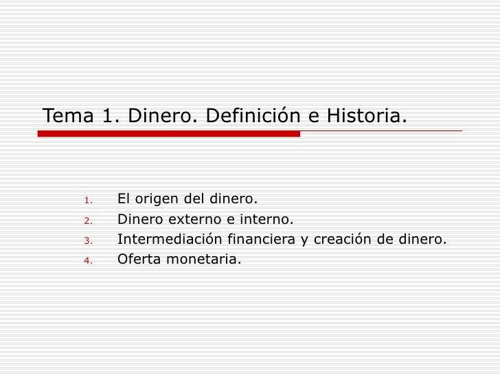Tema 1. Dinero. Definición e Historia. <ul><li>El origen del dinero. </li></ul><ul><li>Dinero externo e interno. </li></ul...