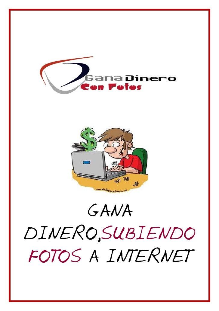 GANADINERO,SUBIENDODINERO,SUBIENDOFOTOS A INTERNET