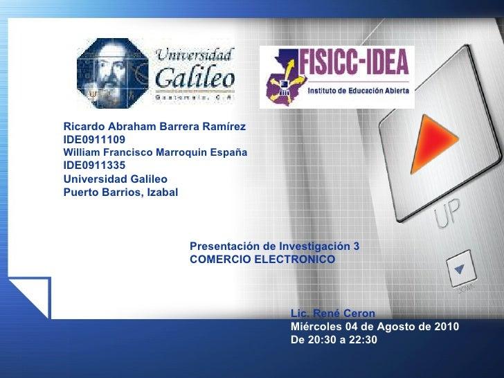 Ricardo Abraham Barrera Ramírez IDE0911109 William Francisco Marroquin España IDE0911335 Universidad Galileo  Puerto Barri...
