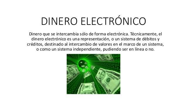 DINERO ELECTRÓNICO Dinero que se intercambia sólo de forma electrónica. Técnicamente, el dinero electrónico es una represe...