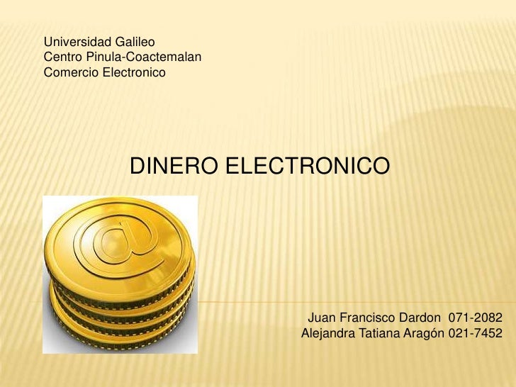 Universidad Galileo<br />Centro Pinula-Coactemalan<br />Comercio Electronico<br />DINERO ELECTRONICO<br />Juan Francisco D...