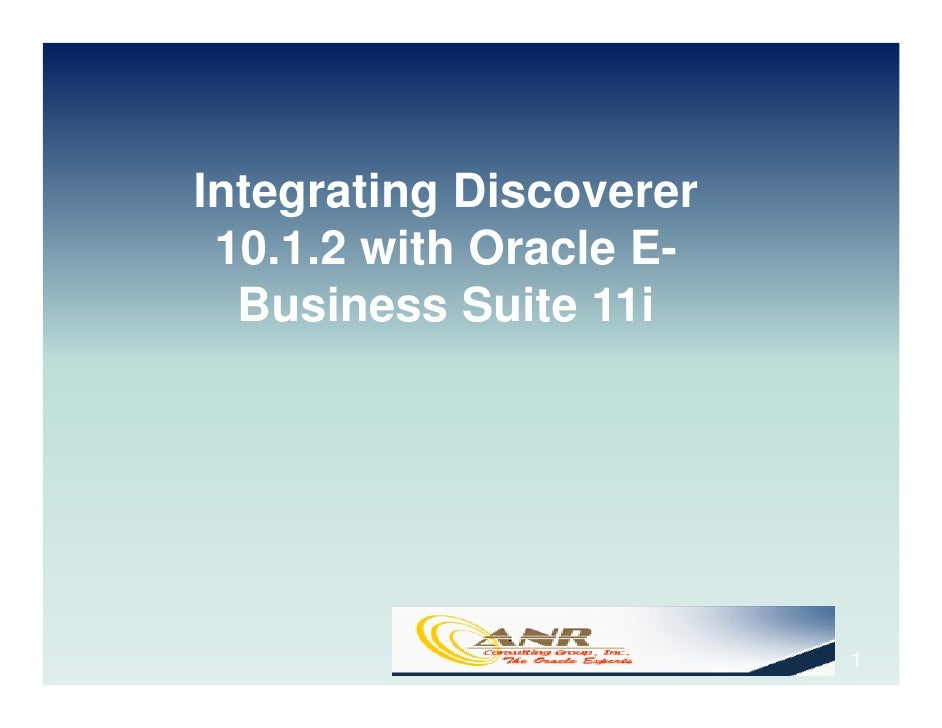 Integrating Discoverer  10.1.2 with Oracle E-   Business Suite 11i                              1