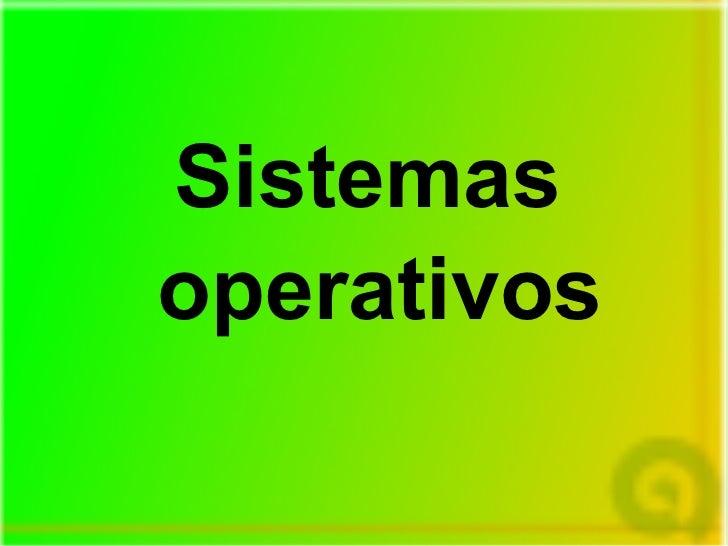<ul><li>Sistemas </li></ul><ul><li>operativos </li></ul>