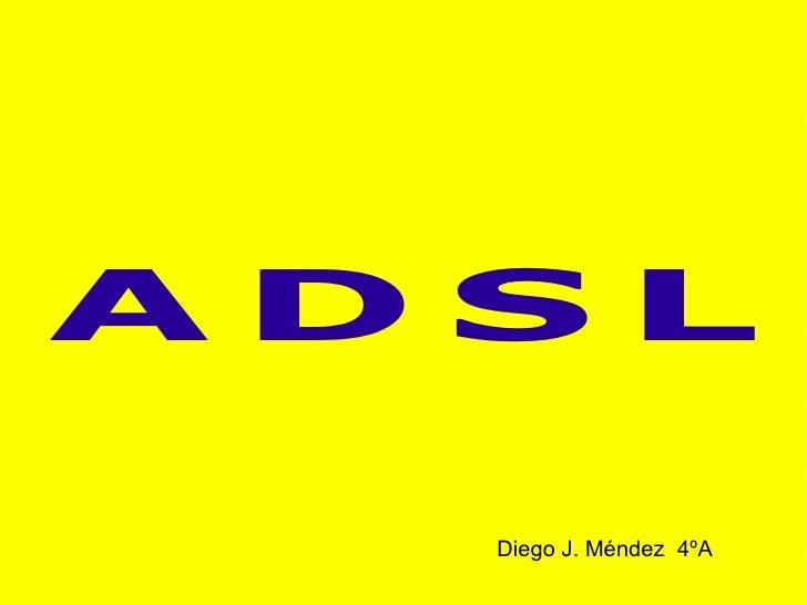 ADSL Diego J. Méndez  4ºA