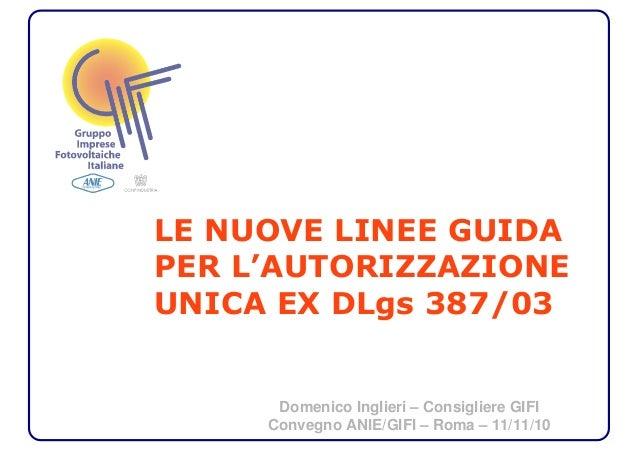 LE NUOVE LINEE GUIDA PER L'AUTORIZZAZIONE UNICA EX DLgs 387/03 Domenico Inglieri – Consigliere GIFI Convegno ANIE/GIFI – R...