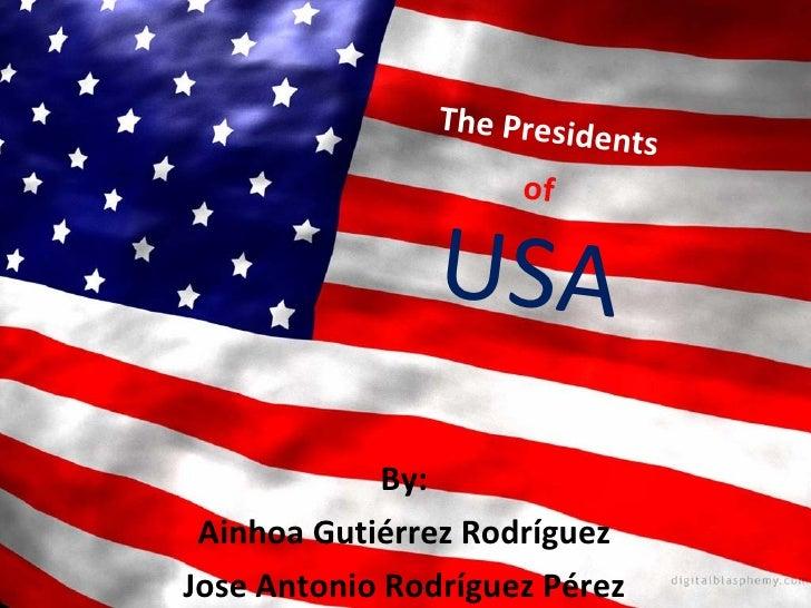 By: Ainhoa Gutiérrez Rodríguez Jose Antonio Rodríguez Pérez The Presidents  of USA
