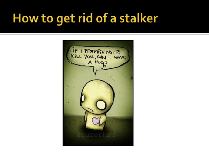 How to get rid of a stalker<br />