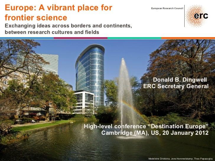 "Donald B. Dingwell  ERC Secretary General   High-level conference ""Destination Europe"" Cambridge (MA), US, 20 January 2012..."