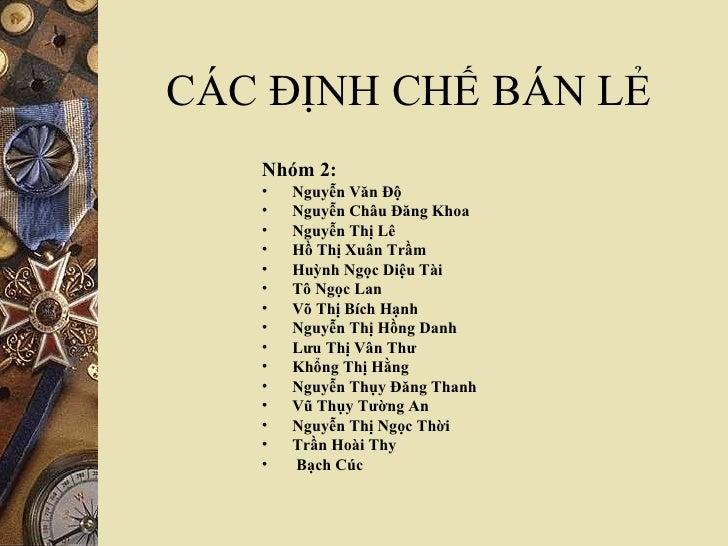 CÁC ĐỊNH CHẾ BÁN LẺ <ul><ul><ul><ul><ul><li>Nhóm 2: </li></ul></ul></ul></ul></ul><ul><ul><ul><ul><ul><li>Nguyễn Văn Độ </...