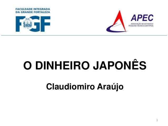 O DINHEIRO JAPONÊS Claudiomiro Araújo 1